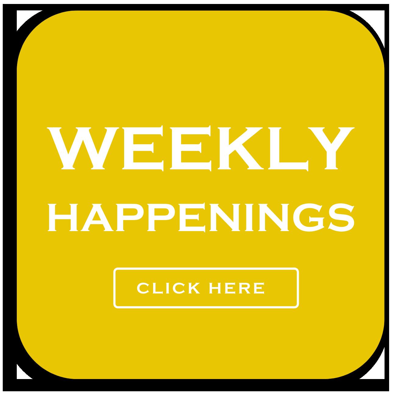 Weekly Happenings: Click Here